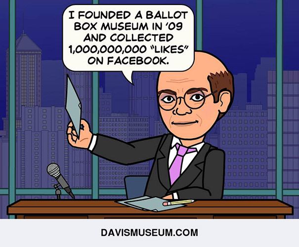 "I founded a ballot box museum in '09 and collected 1,000,000,000 ""Likes"" on Facebook"