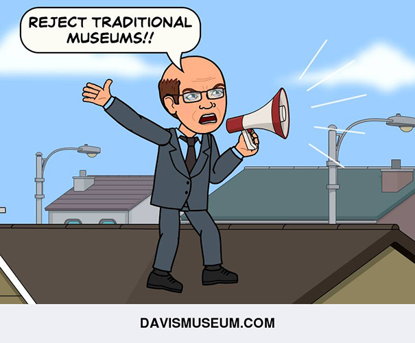 Reject traditional museums!!